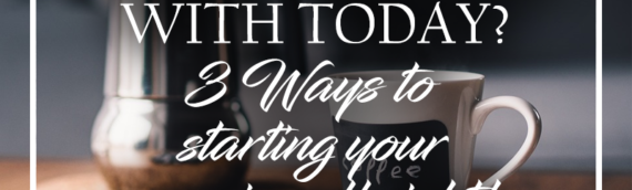 What's wrong with today? 3 Ways to start your morning off right.