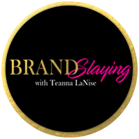 Brand Slaying with Teanna LaNise - Coming Soon